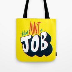 That ain't a job. Tote Bag
