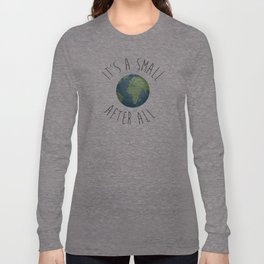 It's A Small World After All Long Sleeve T-shirt