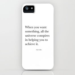 When you want  something, all the universe conspires in helping you to achieve it. Paulo Coelho iPhone Case