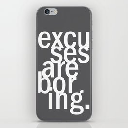 excuses are boring. iPhone Skin
