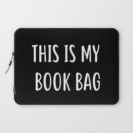 This is my book bag Laptop Sleeve