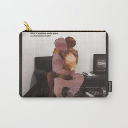 What, if anything, would make you feel more secure? Carry-All Pouch