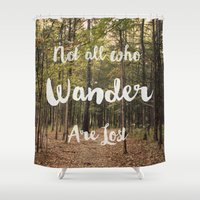 not all who wander are lost Shower Curtains featuring Not all who Wander are lost by Sylvia C