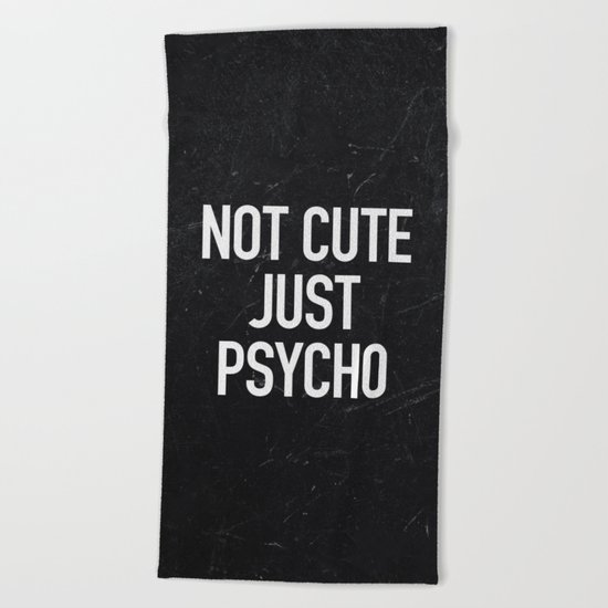 Not Cute Just Psycho Beach Towel