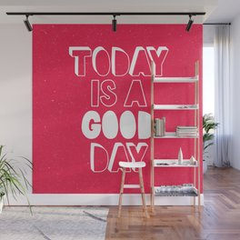 Today is a Good Day inspirational motivational typography poster bedroom wall home decor Wall Mural