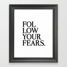Follow Your Fears Framed Art Print