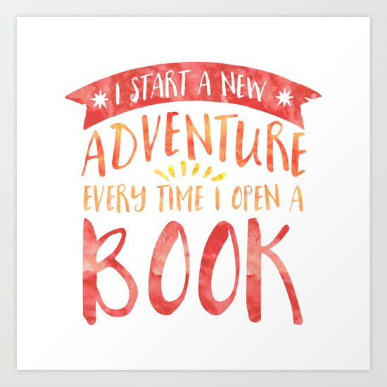 I Start a New Adventure Every Time I Open a Book Art Print