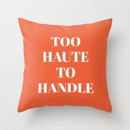 TOO HAUTE TO HANDLE (Hot Orange) Throw Pillow