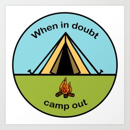 When in Doubt, Camp out Art Print