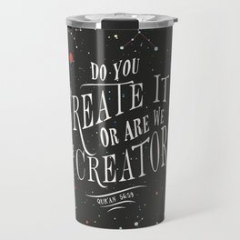 "Qur'an 56:59 - ""Do you create it or are We the Creator"" Travel Mug"