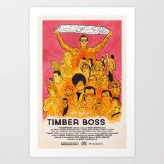TIMBER BOSS Art Print
