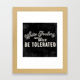 White Foolery Will Not Be Tolerated Framed Art Print