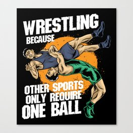 Wrestling Because Other Sports Only Require One Ball Canvas Print