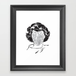 Even if your face got horribly disfigured Framed Art Print