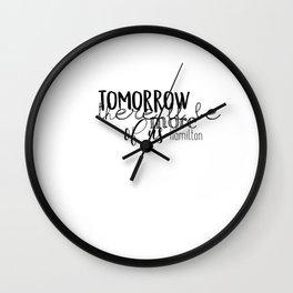 Tomorrow there'll be more of us   Hamilton Wall Clock