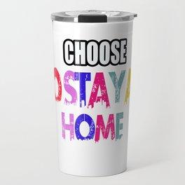 CHOOSE TO STAY AT HOME T-SHIRT Travel Mug