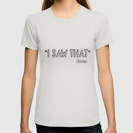I saw that - Karma funny karma saying gift T-shirt