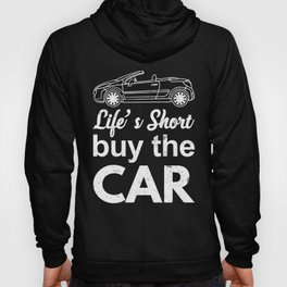 Life's Short Buy the Car Funny Puns Silly Humor Hoody