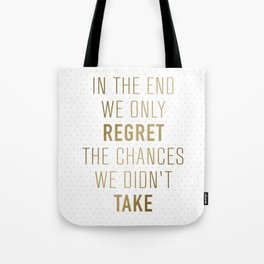 In The End We Only Regret The Chances We Didn't Take Tote Bag