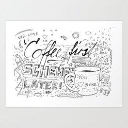 Coffee First - Schemes later Art Print