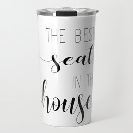 The Best Seat In The House Travel Mug