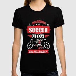 warning soccer mom will yell loudly soccer t-shirts T-shirt