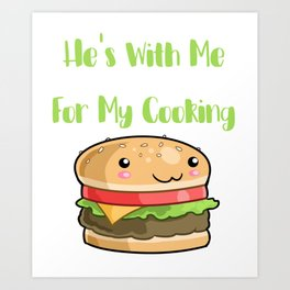 He's with me for my cooking (2) Art Print