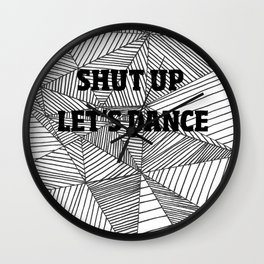 Shut up let's dance Wall Clock