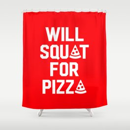 Will Squat For Pizza Shower Curtain