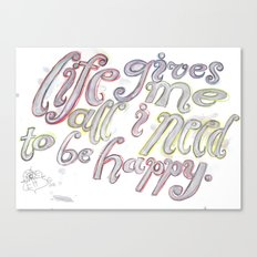 Life Gives Me All I Need  Canvas Print