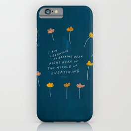 """""""I Am Learning To Breathe Deep Right Here In The Middle Of Everything."""" iPhone Case"""
