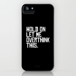 Let me Overthink iPhone Case