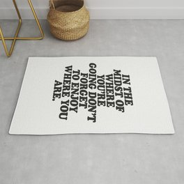 IN THE MIDST OF WHERE YOU'RE GOING DON'T FORGET TO ENJOY WHERE YOU ARE motivational typography Rug