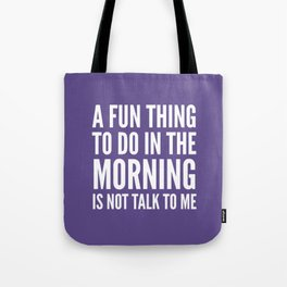 A Fun Thing To Do In The Morning Is Not Talk To Me (Ultra Violet) Tote Bag