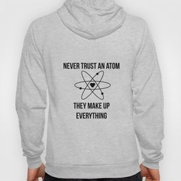 Never trust an atom. They make up everything Hoody