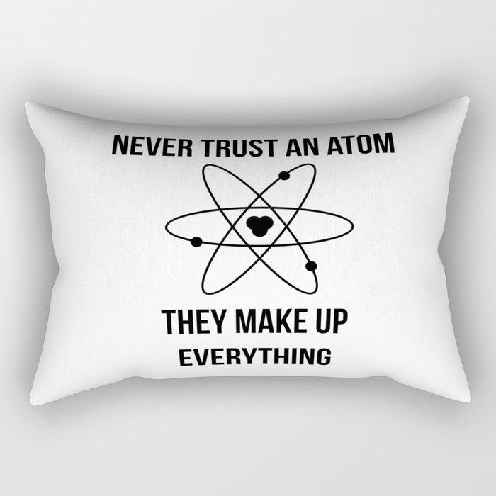 Never trust an atom. They make up everything Rectangular Pillow