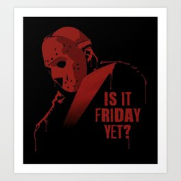 Is it Friday Art Print