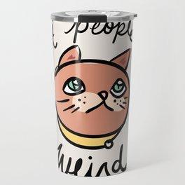 Cat People Are Weird Travel Mug