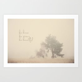 be brave ... be strong ... be beautiful! Art Print