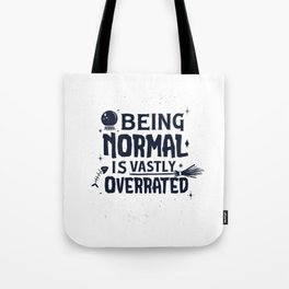 Being normal is vastly overrated Witch Tote Bag