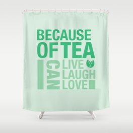 Because of Tea 1 Shower Curtain