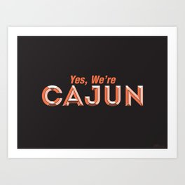 Yes, We're Cajun Art Print
