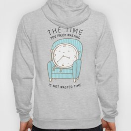 The Time You Enjoy Wasting Hoody