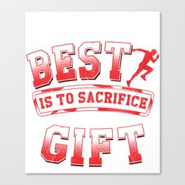 Anything Less Than Your Best Is Sacrificing A Gift Canvas Print