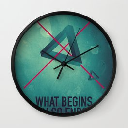 WHAT BEGINS ALSO ENDS Wall Clock