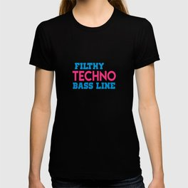 Filthy techno bass line quote T-shirt