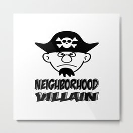 Neighborhood Villain Metal Print