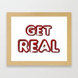 Get Real Framed Art Print