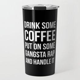 Coffee, Gangsta Rap & Handle It (Black) Travel Mug