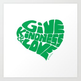 GIVE KINDNESS & LOVE - green Art Print